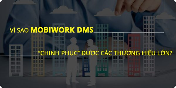 vi-sao-phan-mem-mobiwork-dms-chinh-phuc-duoc-cac-thuong-hieu-lon-1
